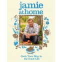 Jamie at Home:  Cook Your Way to a Good Life